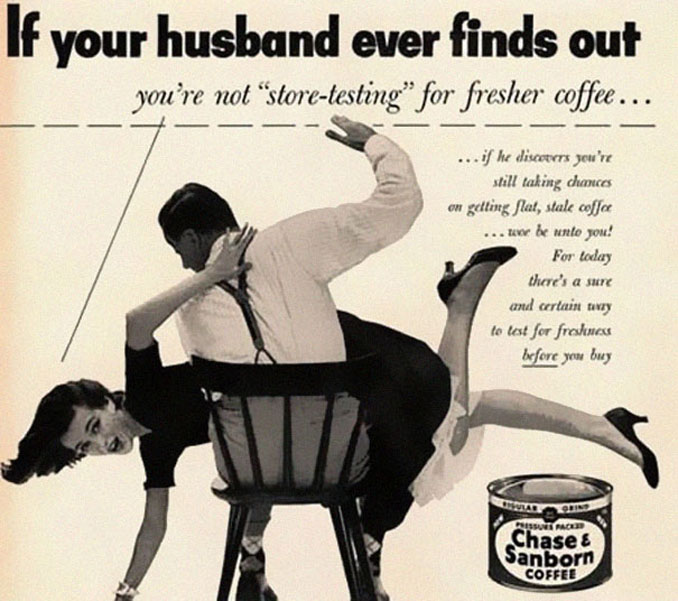 Sexist Chase & Sanborn coffee advertisement - 10 Shocking Vintage Ads You Have To See To Believe
